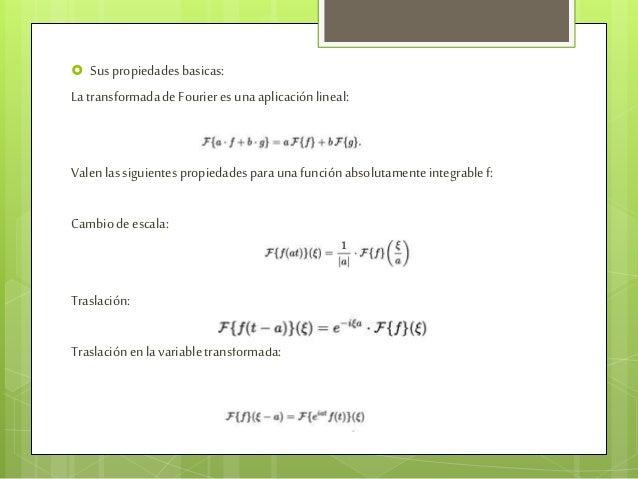  Suspropiedadesbasicas: LatransformadadeFourieresunaaplicaciónlineal: Valen lassiguientes propiedadesparaunafunciónabsolu...