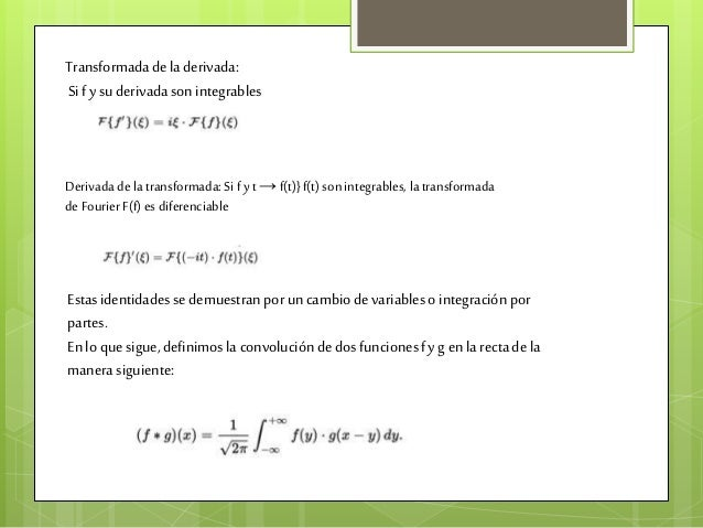 Transformadadeladerivada: Sify suderivadasonintegrables Derivada dela transformada: Si f y t → f(t)} f(t) son integrables,...