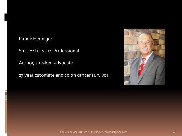 Randy HennigerSuccessful Sales ProfessionalAuthor, speaker, advocate27 year ostomate and colon cancer survivor            ...