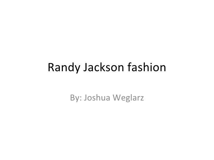 Randy Jackson fashion By: Joshua Weglarz