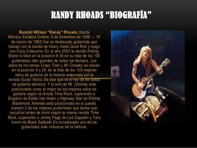 "RANDY RHOADS ""BIOGRAFÍA""       Randall William ""Randy"" Rhoads (SantaMónica, Estados Unidos; 6 de diciembre de 1956 — 19  d..."