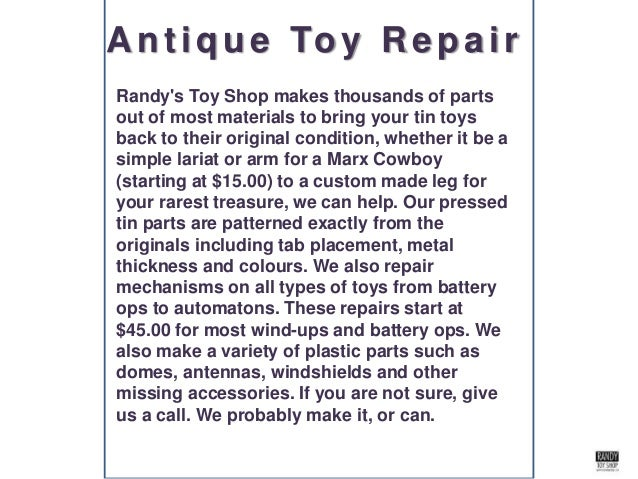 Randy's Toy Shop makes thousands of parts out of most materials to bring your tin toys back to their original condition, w...