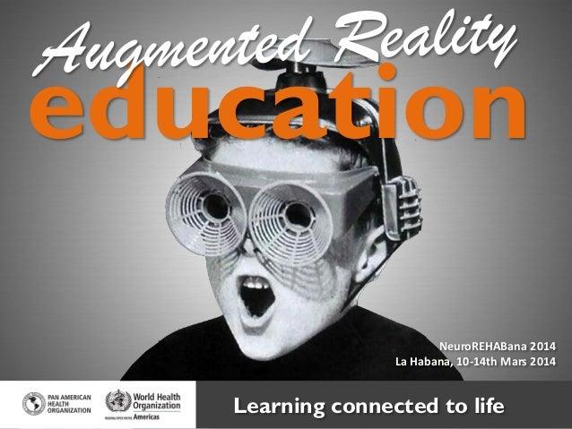 education NeuroREHABana 2014 La Habana, 10-14th Mars 2014  Learning connected to life