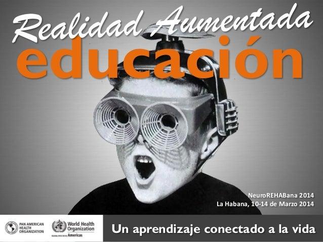 educación NeuroREHABana 2014 La Habana, 10-14 de Marzo 2014  Un aprendizaje conectado a la vida