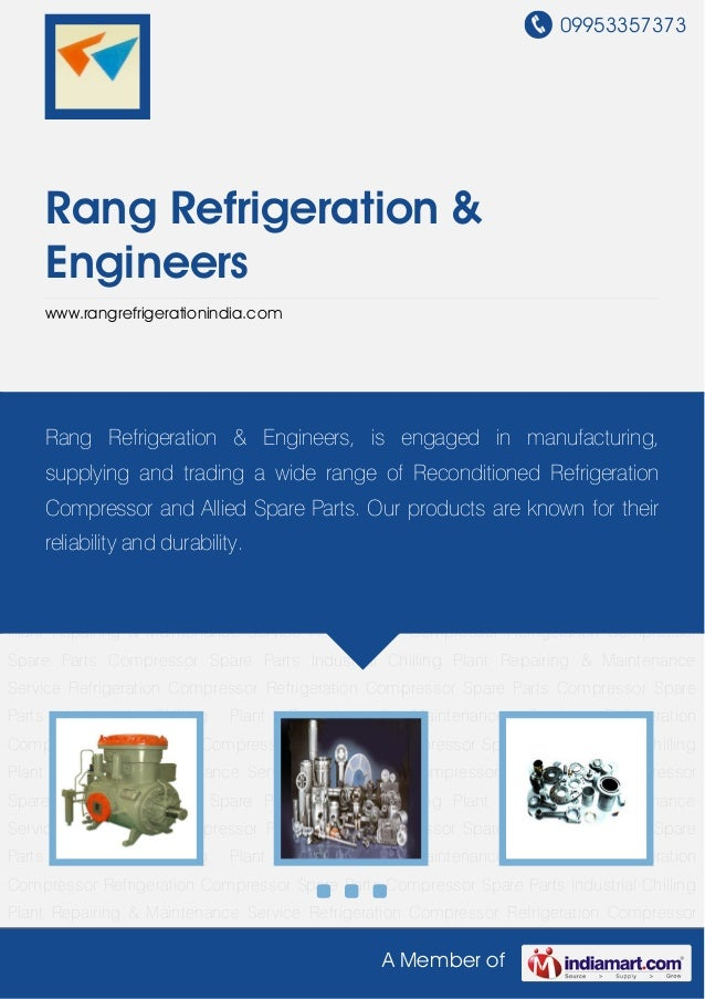 09953357373 A Member of Rang Refrigeration & Engineers www.rangrefrigerationindia.com Refrigeration Compressor Refrigerati...