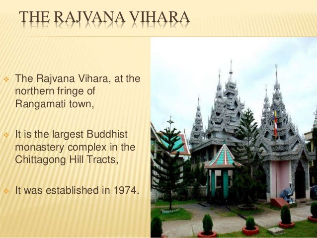 THE RAJVANA VIHARA  The Rajvana Vihara, at the northern fringe of Rangamati town,  It is the largest Buddhist monastery ...