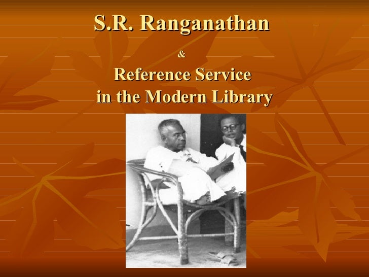S.R. Ranganathan  &   Reference Service  in the Modern Library
