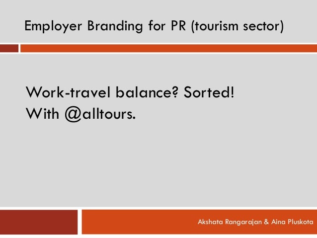 Employer Branding for PR (tourism sector) Akshata Rangarajan & Aina Pluskota Work-travel balance? Sorted! With @alltours.