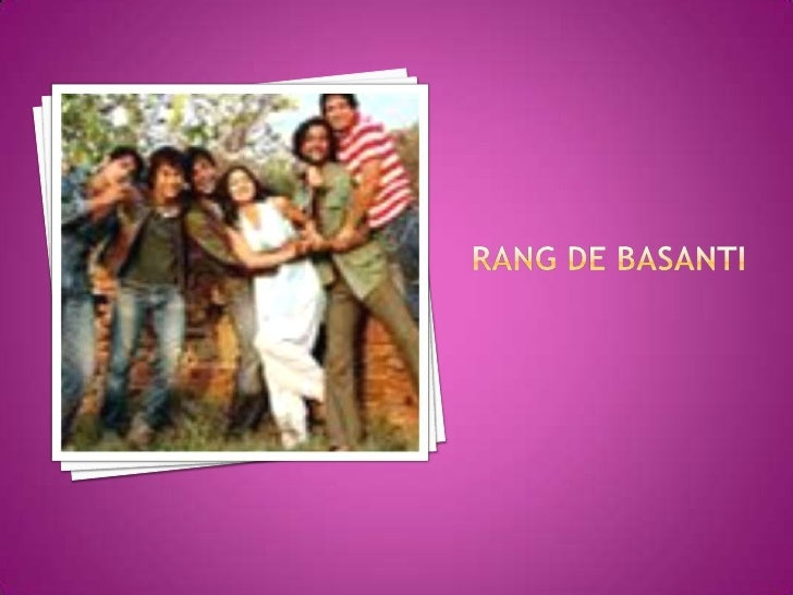 rang de basanti notes Paint it yellow oopsthat's suppose to be rang de basanti well that's  exactly the director tries to convey its about today, us and our present, yet the.