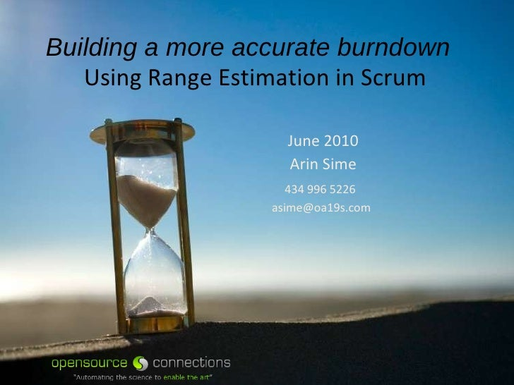 Building a more accurate burndown   Using Range Estimation in Scrum Agile 2010 Conference August 2010 Arin Sime 434 996 52...