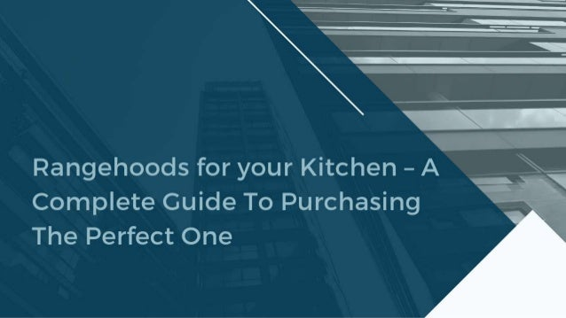 Rangehoods for your Kitchen – A Complete Guide To Purchasing The Perfect One