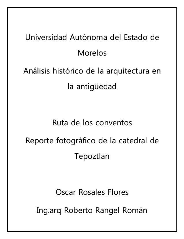 Universidad Autónoma del Estado de Morelos Análisis histórico de la arquitectura en la antigüedad Ruta de los conventos Re...