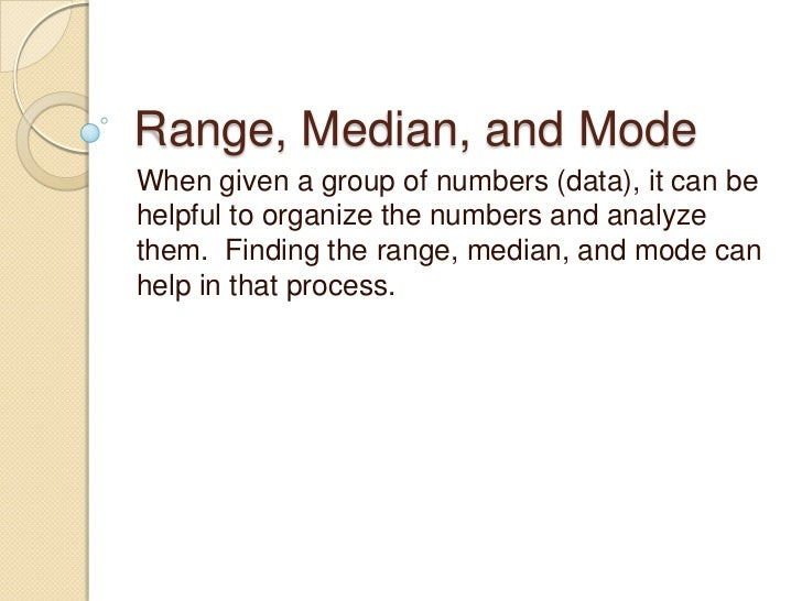 Range, Median, and Mode<br />When given a group of numbers (data), it can be helpful to organize the numbers and analyze t...