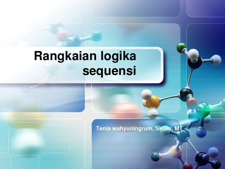 Rangkaian logika       sequensi         Tenia wahyuningrum, SKom, MT