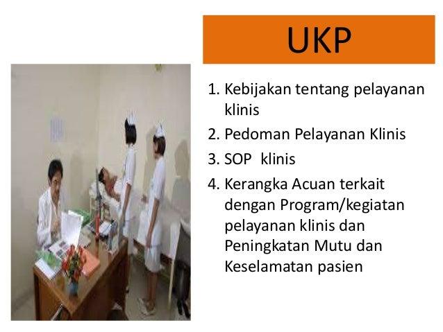 UKP 1. Kebijakan tentang pelayanan klinis 2. Pedoman Pelayanan Klinis 3. SOP klinis 4. Kerangka Acuan terkait dengan Progr...
