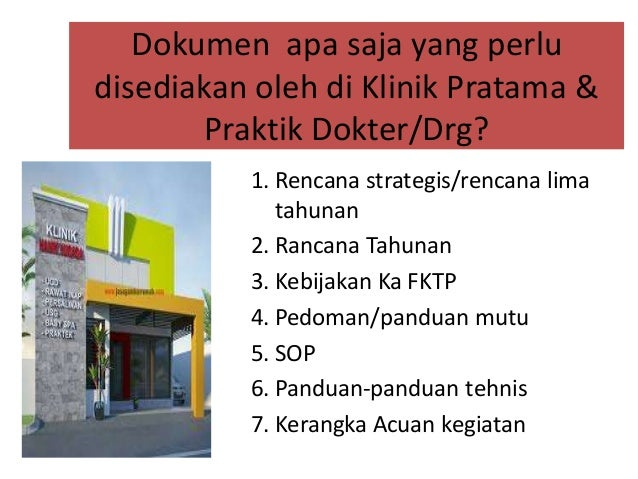 Dokumen apa saja yang perlu disediakan oleh di Klinik Pratama & Praktik Dokter/Drg? 1. Rencana strategis/rencana lima tahu...