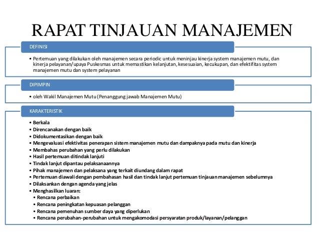 RAPAT TINJAUAN MANAJEMEN • Pertemuan yang dilakukan oleh manajemen secara periodic untuk meninjau kinerja system manajemen...