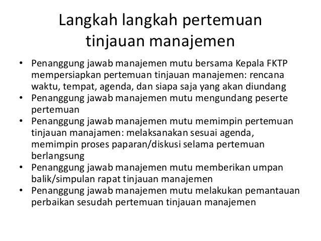 Langkah langkah pertemuan tinjauan manajemen • Penanggung jawab manajemen mutu bersama Kepala FKTP mempersiapkan pertemuan...