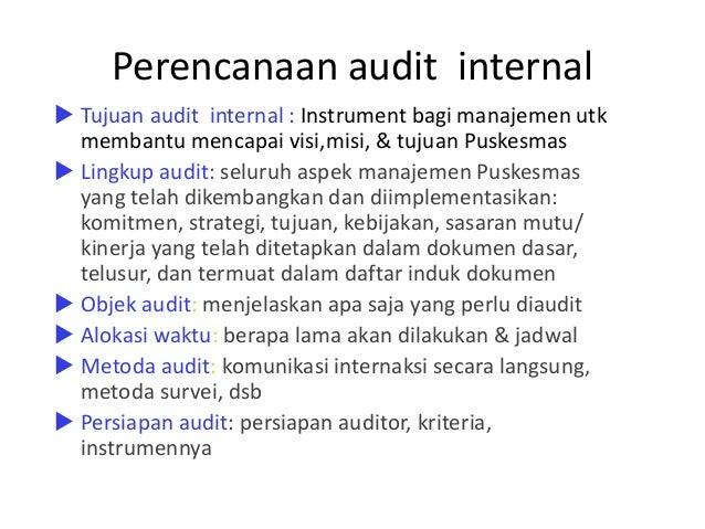 Perencanaan audit internal  Tujuan audit internal : Instrument bagi manajemen utk membantu mencapai visi,misi, & tujuan P...