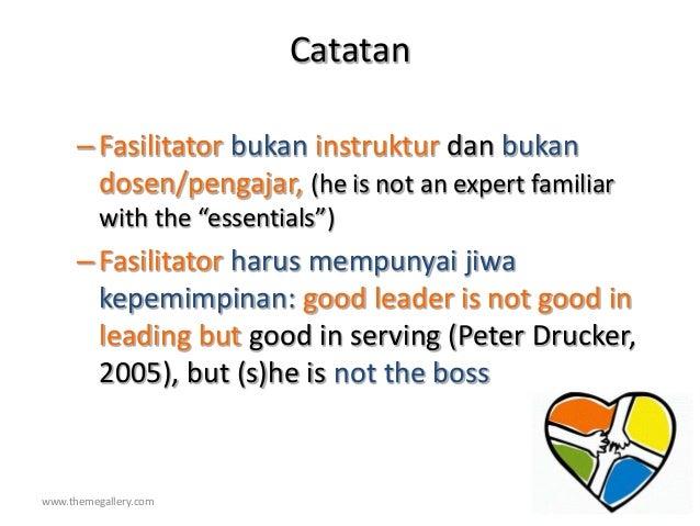 www.themegallery.com Catatan –Fasilitator bukan instruktur dan bukan dosen/pengajar, (he is not an expert familiar with th...