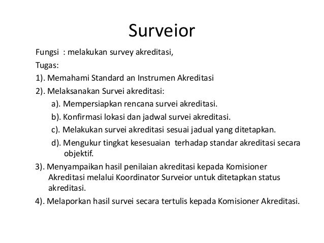 Surveior Fungsi : melakukan survey akreditasi, Tugas: 1). Memahami Standard an Instrumen Akreditasi 2). Melaksanakan Surve...
