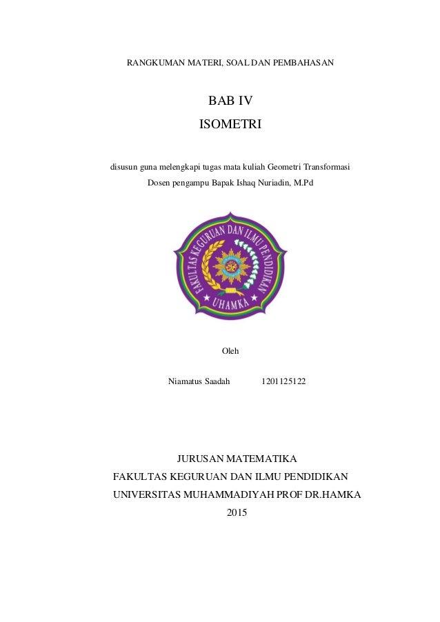RANGKUMAN MATERI, SOAL DAN PEMBAHASAN BAB IV ISOMETRI disusun guna melengkapi tugas mata kuliah Geometri Transformasi Dose...