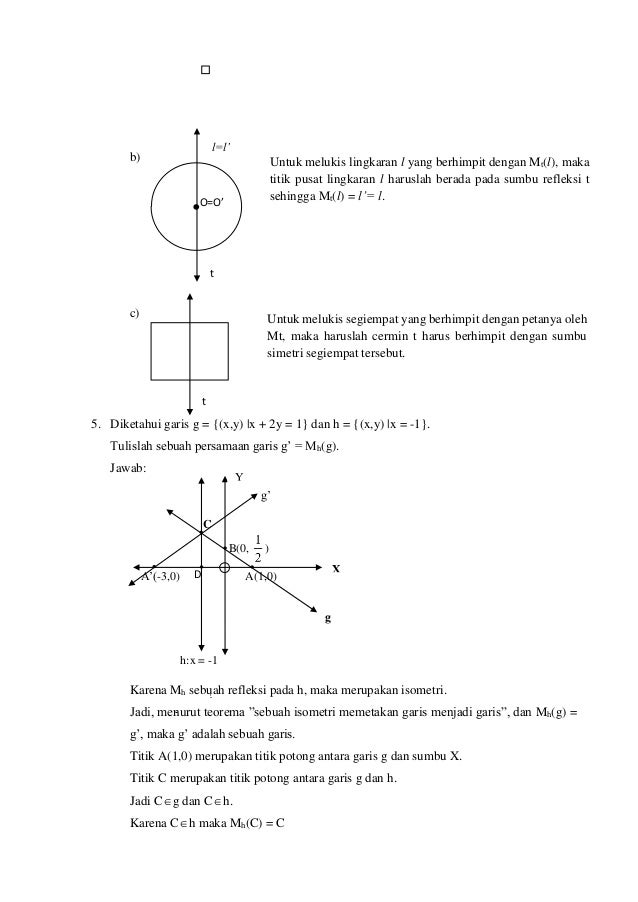 b) c) 5. Diketahui garis g = {(x,y)  x + 2y = 1} dan h = {(x,y)  x = -1}. Tulislah sebuah persamaan garis g' = Mh(g). Jawa...