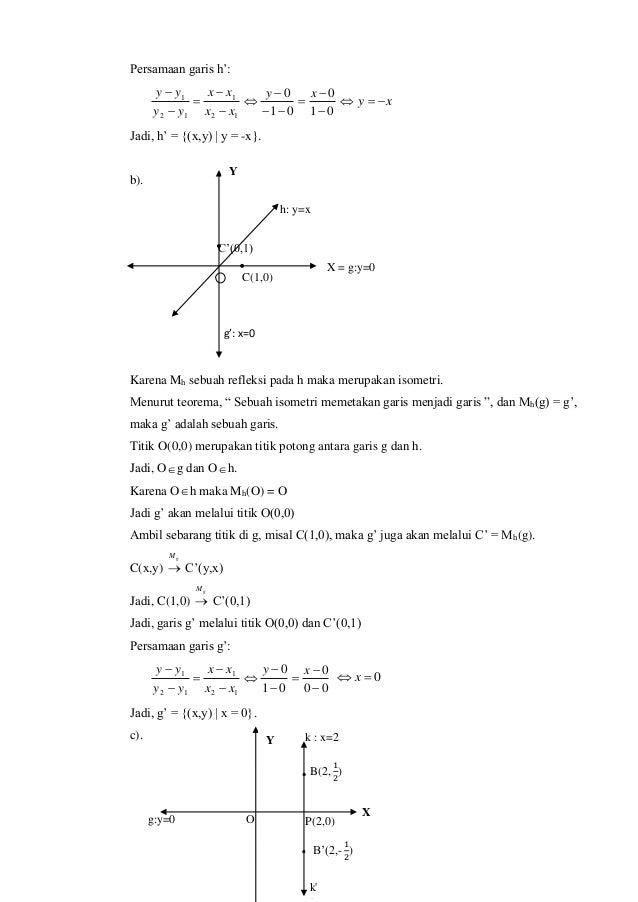 Persamaan garis h': 01 0 12 1 12 1         y xx xx yy yy 01 0    x xy  Jadi, h' = {(x,y)   y = -x}. b). Kar...