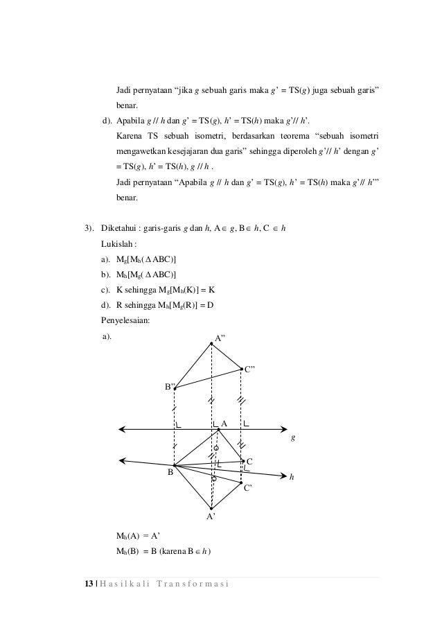 "13 | H a s i l k a l i T r a n s f o r m a s i Jadi pernyataan ""jika g sebuah garis maka g' = TS(g) juga sebuah garis"" ben..."