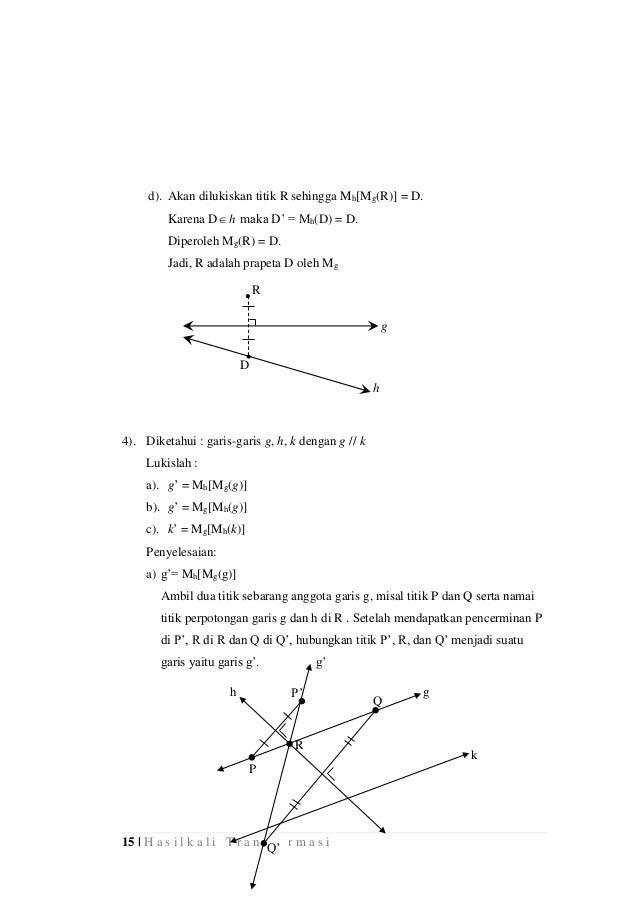 15 | H a s i l k a l i T r a n s f o r m a s i d). Akan dilukiskan titik R sehingga Mh[Mg(R)] = D. Karena D h maka D' = M...