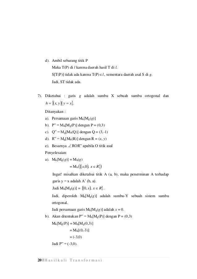 20 | H a s i l k a l i T r a n s f o r m a s i d). Ambil sebarang titik P Maka T(P) di l karena daerah hasil T di l. S[T(P...