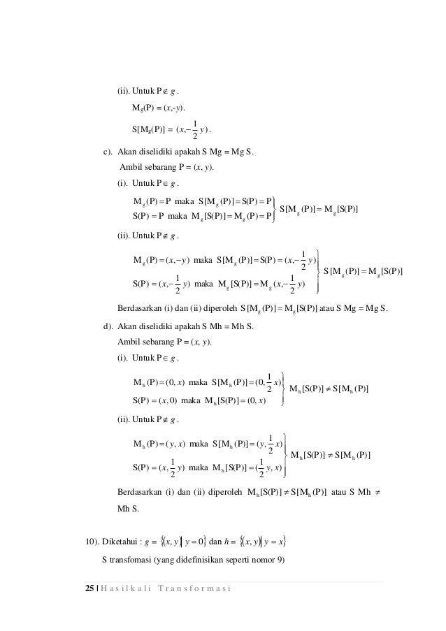 25 | H a s i l k a l i T r a n s f o r m a s i (ii). Untuk P g . Mg(P) = (x,-y). S[Mg(P)] = ) 2 1 ,( yx  . c). Akan dise...