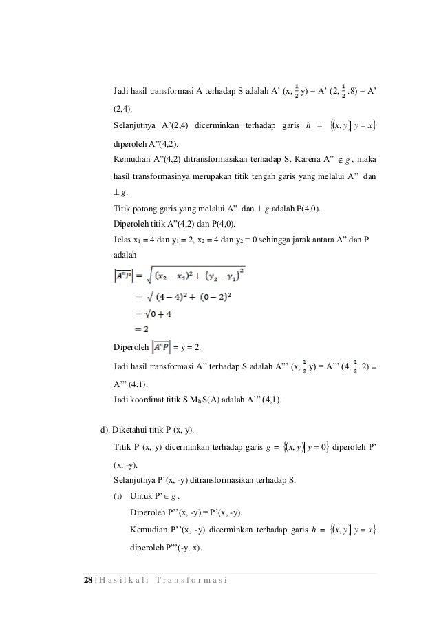 28 | H a s i l k a l i T r a n s f o r m a s i Jadi hasil transformasi A terhadap S adalah A' (x, y) = A' (2, .8) = A' (2,...