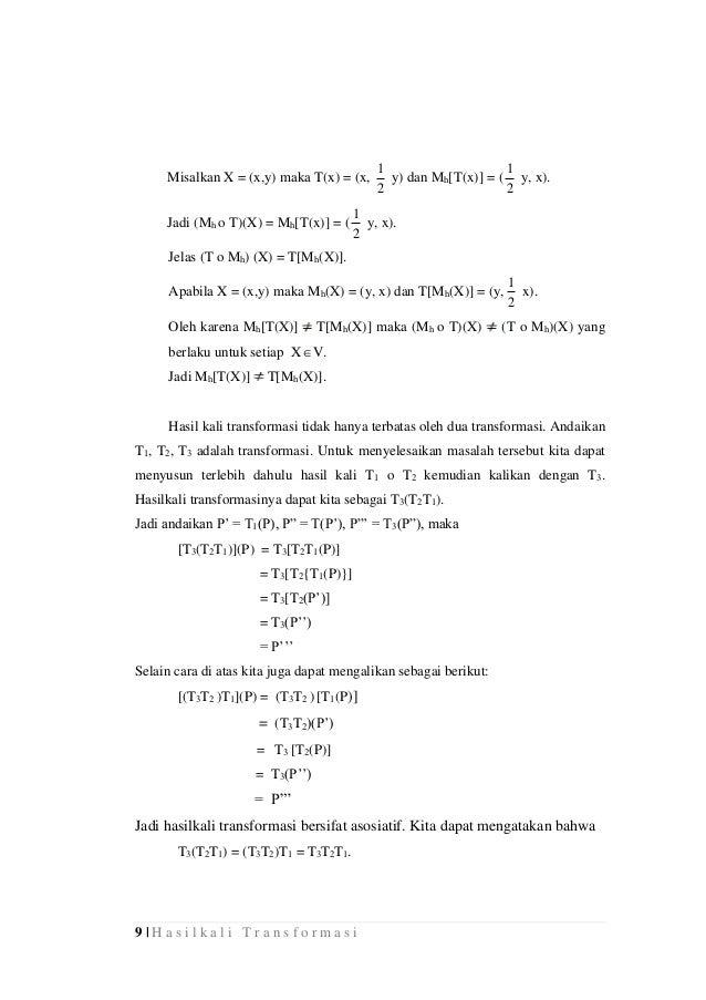 9 | H a s i l k a l i T r a n s f o r m a s i Misalkan X = (x,y) maka T(x) = (x, 2 1 y) dan Mh[T(x)] = ( 2 1 y, x). Jadi (...