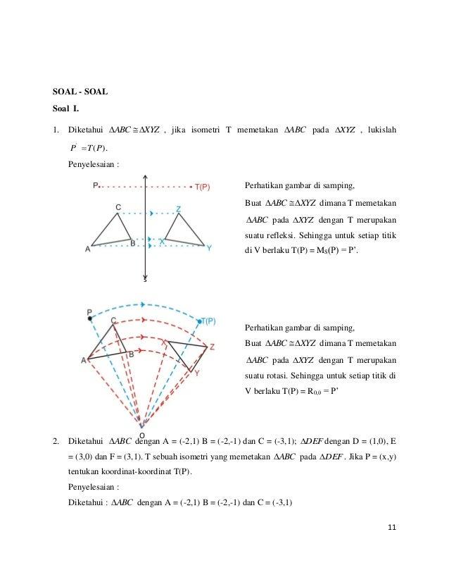11 O SOAL - SOAL Soal I. 1. Diketahui XYZABC  , jika isometri T memetakan ABC pada XYZ , lukislah ).(' PTP  Penyeles...