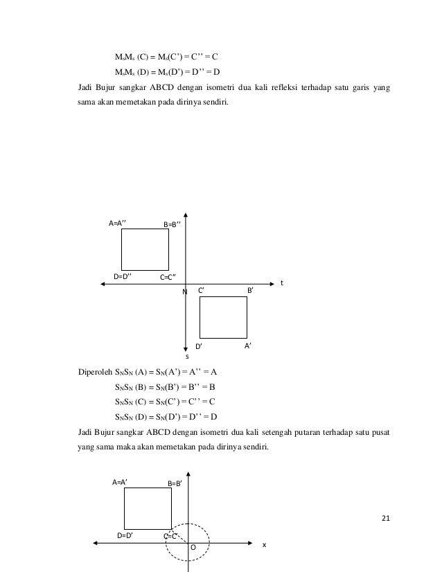 21 MsMs (C) = Ms(C') = C'' = C MsMs (D) = Ms(D') = D'' = D Jadi Bujur sangkar ABCD dengan isometri dua kali refleksi terha...