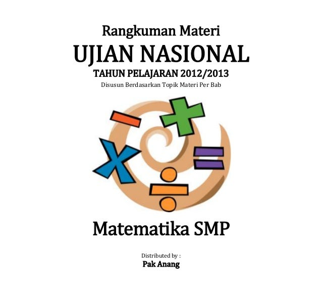 Rangkuman Materi UJIAN NASIONAL TAHUN PELAJARAN 2012/2013 Disusun Berdasarkan Topik Materi Per Bab Matematika SMP Distribu...