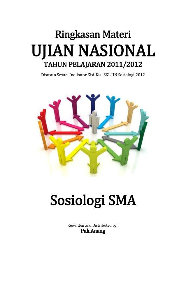 Ringkasan MateriUJIAN NASIONAL  TAHUN PELAJARAN 2011/2012 Disusun Sesuai Indikator Kisi-Kisi SKL UN Sosiologi 2012     Sos...