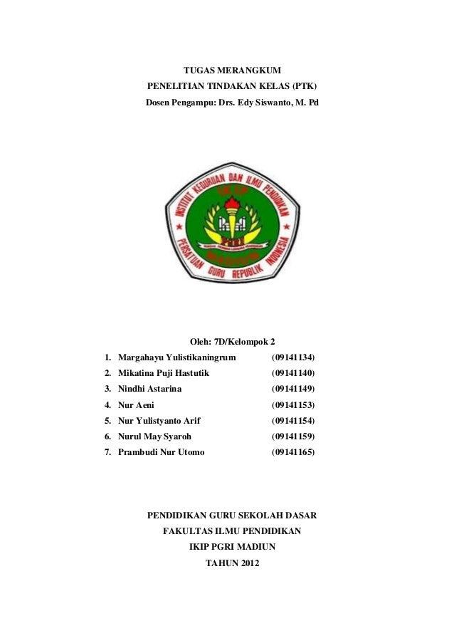 TUGAS MERANGKUM          PENELITIAN TINDAKAN KELAS (PTK)         Dosen Pengampu: Drs. Edy Siswanto, M. Pd                 ...