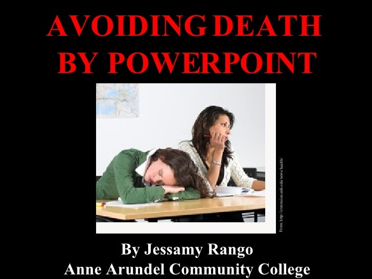 AVOIDING DEATH  BY POWERPOINT By Jessamy Rango Anne Arundel Community College From: http://extension.unh.edu/news/health/