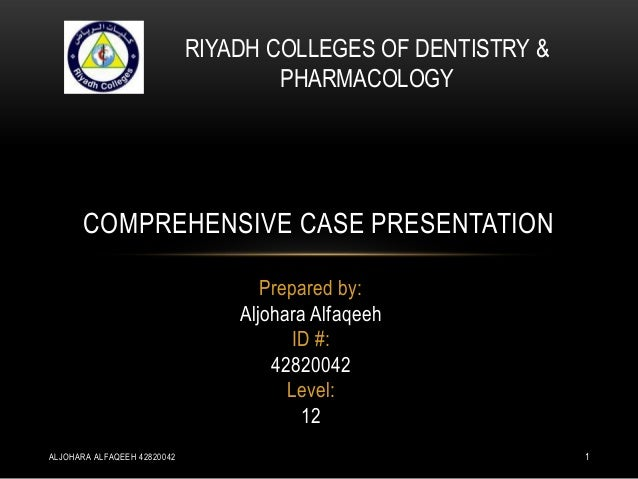 RIYADH COLLEGES OF DENTISTRY &                                     PHARMACOLOGY       COMPREHENSIVE CASE PRESENTATION     ...