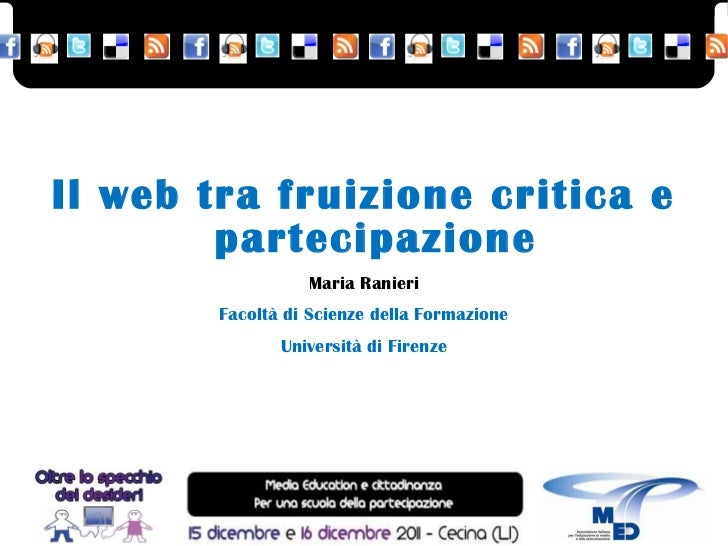 Il web tra fruizione critica e partecipazione Maria Ranieri Facoltà di Scienze della Formazione Università di Firenze
