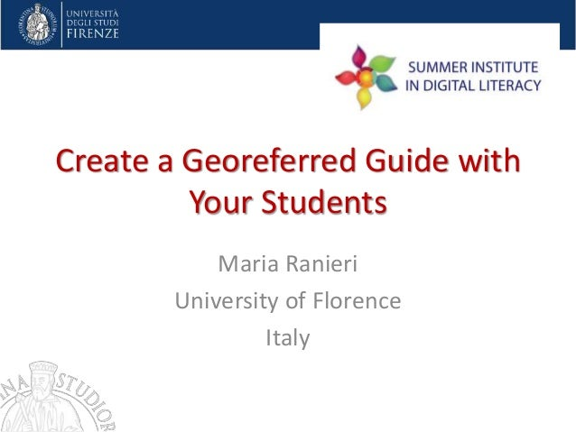 Create a Georeferred Guide with Your Students Maria Ranieri University of Florence Italy