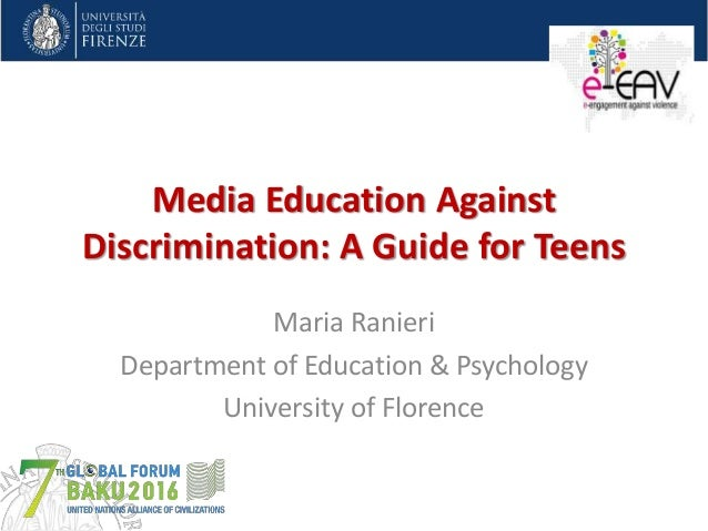 Media Education Against Discrimination: A Guide for Teens Maria Ranieri Department of Education & Psychology University of...