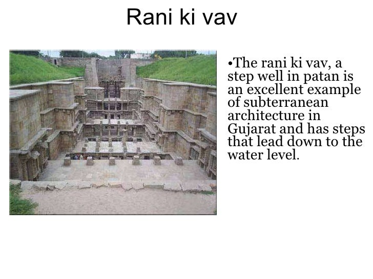 <ul><li>The rani ki vav, a step well in patan is an excellent example of subterranean architecture in Gujarat and has step...