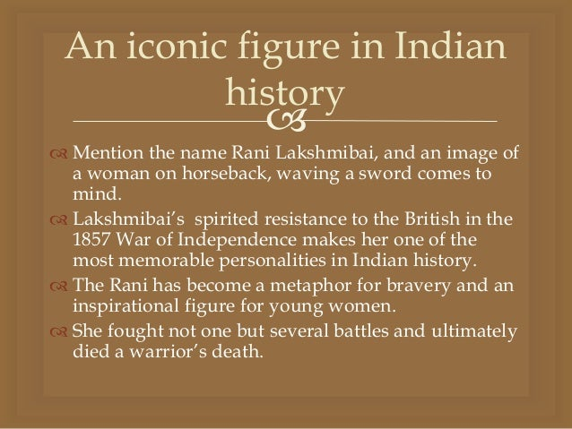 rani of jhansi essay Rani of jhansi is a british invented name and not that of the true rani which is manikarnika or lakshmi i see many names are wrong here in wikipedia like this, sardar vallabhai patelji, tatya tope ji, kunwarji.