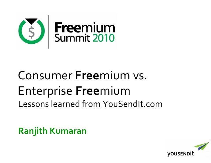 Consumer Freemium vs. Enterprise Freemium Lessons learned from YouSendIt.com  Ranjith Kumaran