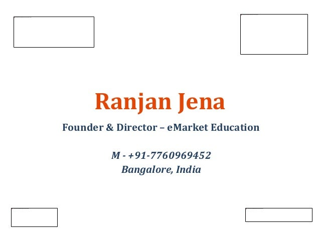 Ranjan Jena Founder & Director – eMarket Education M - +91-7760969452 Bangalore, India