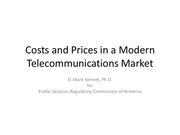 Costs and Prices in a ModernTelecommunications Market                 D. Mark Kennet, Ph.D.                          for  ...