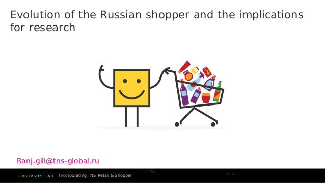 Incorporating TNS Retail & Shopper  © TNS  2014  Evolution of the Russian shopper and the implications for research  Ranj....
